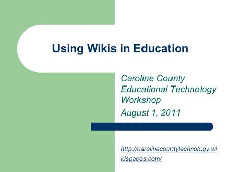 Using Wikis in Education Caroline County Educational Technology Workshop August 1, 2011  kispaces.com/