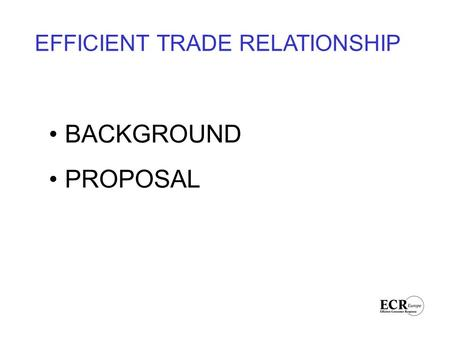 EFFICIENT TRADE RELATIONSHIP BACKGROUND PROPOSAL.
