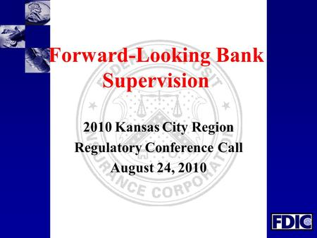 Forward-Looking Bank Supervision 2010 Kansas City Region Regulatory Conference Call August 24, 2010.