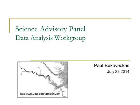 Science Advisory Panel Data Analysis Workgroup Paul Bukaveckas July 23 2014