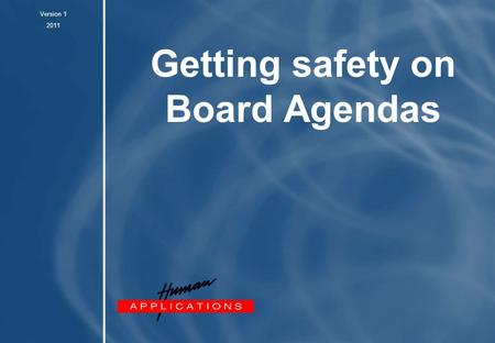 Getting safety on Board Agendas Version 1 2011. 1 Health & Safety for senior personnel Basic premise: If you don't lead - they won't follow Health & Safety,