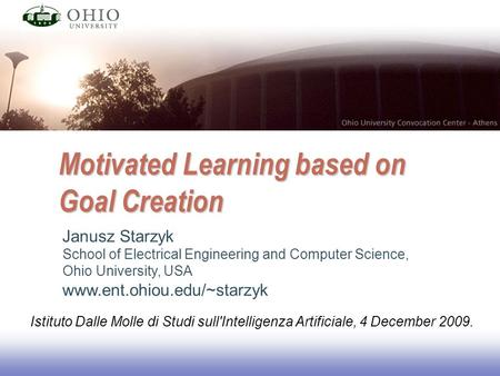 EE141 Motivated Learning based on Goal Creation Janusz Starzyk School of Electrical Engineering and Computer Science, Ohio University, USA www.ent.ohiou.edu/~starzyk.
