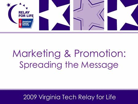 2009 Virginia Tech Relay for Life Marketing & Promotion: Spreading the Message.