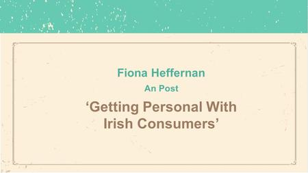 Fiona Heffernan An Post 'Getting Personal With Irish Consumers'