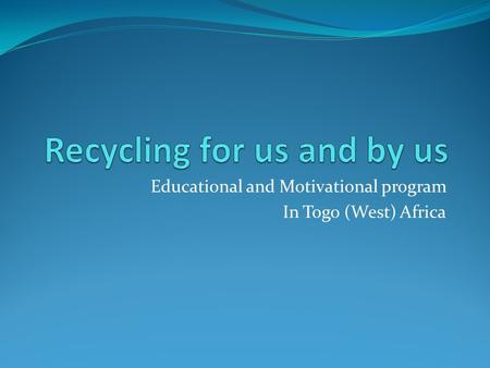 Educational and Motivational program In Togo (West) Africa.