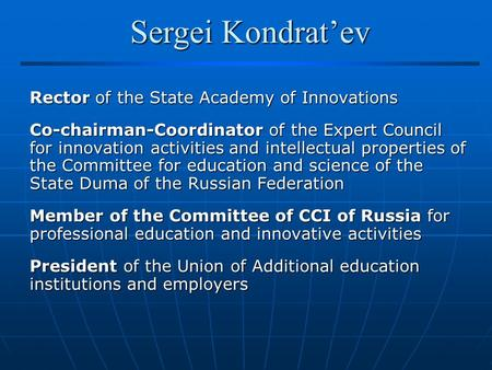 Sergei Kondrat'ev Rector of the State Academy of Innovations Co-chairman-Coordinator of the Expert Council for innovation activities and intellectual properties.