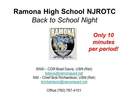 Ramona High School NJROTC Back to School Night SNSI - CDR Brad Davis, USN (Ret) NSI - Chief Bob Richardson, USN (Ret)