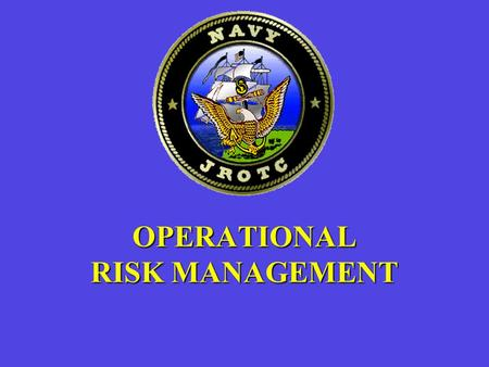 OPERATIONAL RISK MANAGEMENT. Why have ORM for NJROTC?  Summer Camp  Drill  PRT  AMI  Sword Teams  NJROTC picnic  Orientation trip.