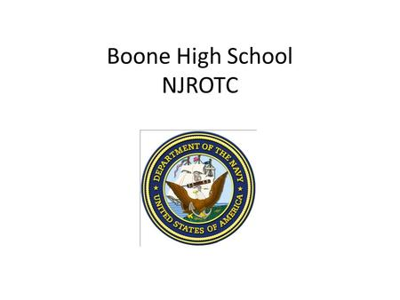 Boone High School NJROTC. Class Schedule Monday- Drill Tuesday- Academics Wednesday- Personnel Inspection Thursday- Academics Friday- Physical Training.