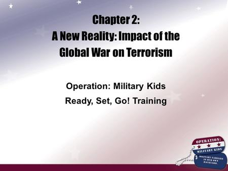 Chapter 2: A New Reality: Impact of the Global War on Terrorism Operation: Military Kids Ready, Set, Go! Training.