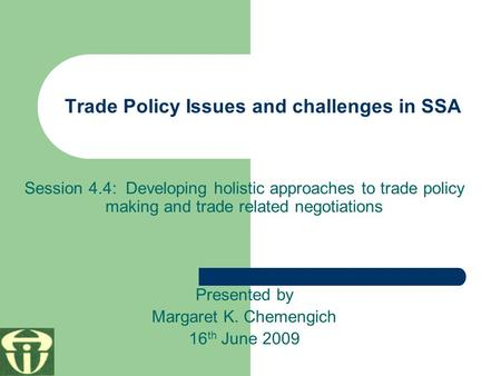 Trade Policy Issues and challenges in SSA Session 4.4: Developing holistic approaches to trade policy making and trade related negotiations Presented by.