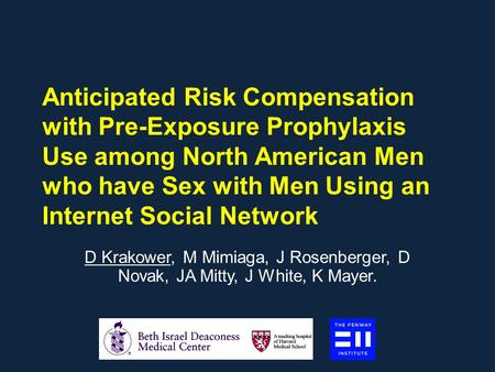 Anticipated Risk Compensation with Pre-Exposure Prophylaxis Use among North American Men who have Sex with Men Using an Internet Social Network D Krakower,