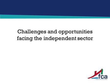 Challenges and opportunities facing the independent sector.