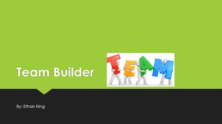 Team Builder By: Ethan King. What is a Team?  A team is a group of individuals that are driven to accomplish the same goal. Teams I am in personally.
