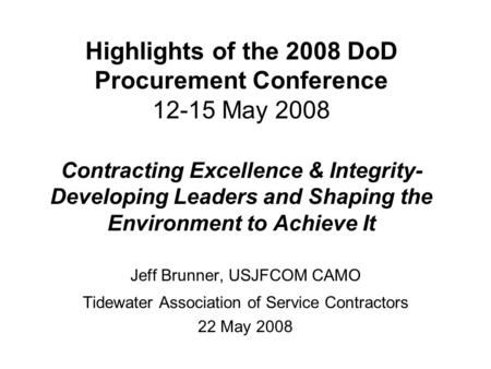 Highlights of the 2008 DoD Procurement Conference 12-15 May 2008 Contracting Excellence & Integrity- Developing Leaders and Shaping the Environment to.