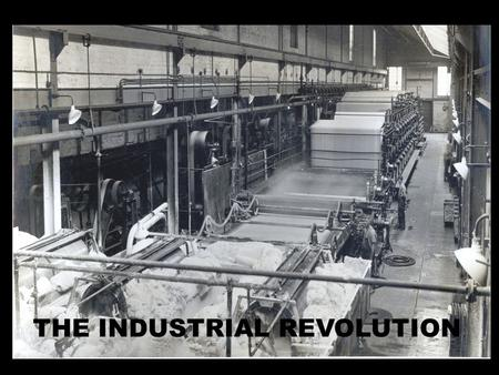 THE INDUSTRIAL REVOLUTION. The Industrial Revolution began in Great Britain.