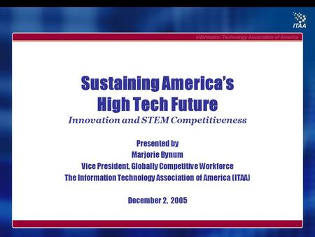 Sustaining America's High Tech Future Innovation and STEM Competitiveness Presented by Marjorie Bynum Vice President, Globally Competitive Workforce The.