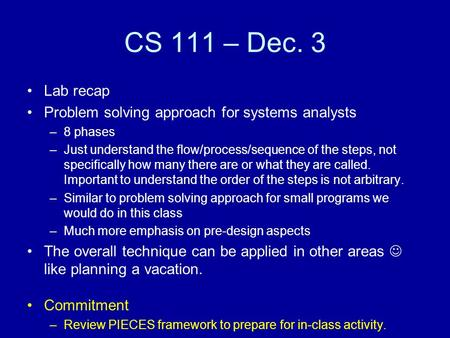 CS 111 – Dec. 3 Lab recap Problem solving approach for systems analysts –8 phases –Just understand the flow/process/sequence of the steps, not specifically.
