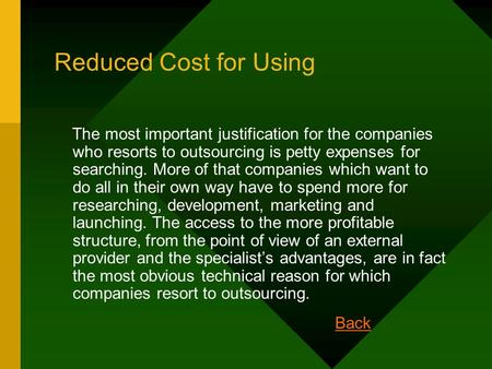 Reduced Cost for Using The most important justification for the companies who resorts to outsourcing is petty expenses for searching. More of that companies.