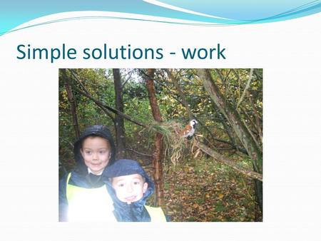 Simple solutions - work. What have we done differently? Redesign of early years play in one community Redesign of oral health promotion in two communities.