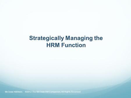 Strategically Managing the HRM Function McGraw-Hill/Irwin ©2012 The McGraw-Hill Companies, All Rights Reserved.