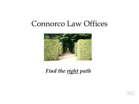 Connorco Law Offices Find the right path Next.  Pro-active, entrepreneurial lawyer  Hands-on understanding of your business  Big savings from standard.