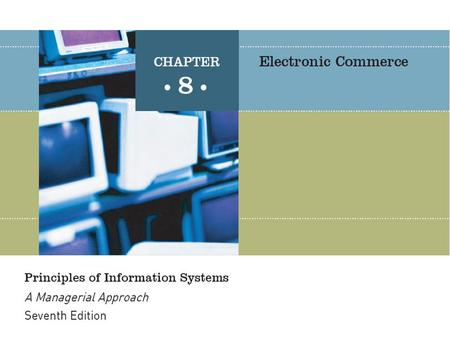 Principles of Information Systems, Seventh Edition2 E-commerce is a new way of conducting business, and as with any other new application of technology,