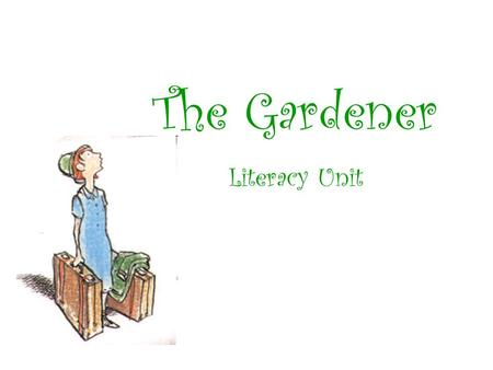 The Gardener Literacy Unit. Arizona State Standards Strand 1: Reading Process Concept 4: Vocabulary Acquire and use new vocabulary in relevant contexts.