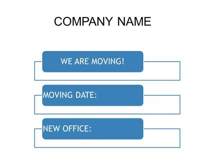 WE ARE MOVING! MOVING DATE: NEW OFFICE: COMPANY NAME.