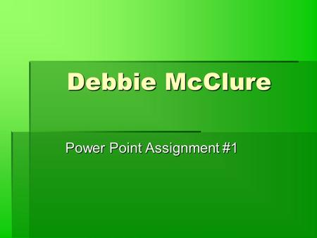 Debbie McClure Power Point Assignment #1. Debbie McClure2 The Early Years  Born October 17, 1959 in El Paso Texas.  Oldest of five children.  Lived.