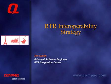 RTR Interoperability Strategy Principal Software Engineer, RTR Integration Center Jim Lundy.