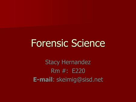Forensic Science Stacy Hernandez Rm #: E220