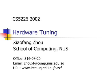 CS5226 2002 Hardware Tuning Xiaofang Zhou School of Computing, NUS Office: S16-08-20   URL: