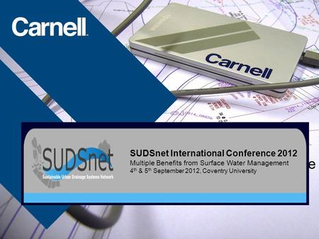 Rethinking maintenance SUDSnet International Conference 2012 Multiple Benefits from Surface Water Management 4 th & 5 th September 2012, Coventry University.