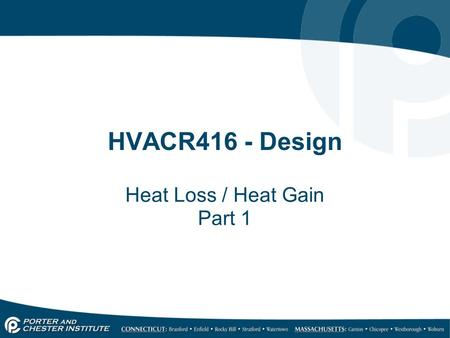 HVACR416 - Design Heat Loss / Heat Gain Part 1. Why? The primary function of Air Conditioning is to maintain conditions that are… o Conductive to human.