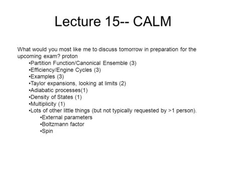 Lecture 15-- CALM What would you most like me to discuss tomorrow in preparation for the upcoming exam? proton)? Partition Function/Canonical Ensemble.