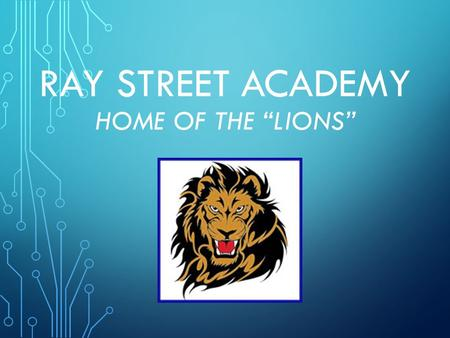 "RAY STREET ACADEMY HOME OF THE ""LIONS"". RAY STREET ACADEMY IS AN ALTERNATIVE EDUCATIONAL SETTING DESIGNED TO MEET THE NEEDS OF OUR STUDENTS AND ABSS."