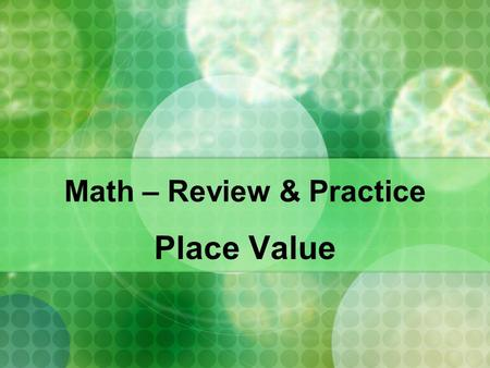 Math – Review & Practice Place Value. What are digits? Digits are the numbers… Together, they can be combined to make up all of the numbers.
