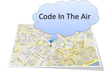 Code In The Air. s = gps.getSpeed(); d = gps.getDirection(); send(5sec, s + d); Phones execute code based on location.