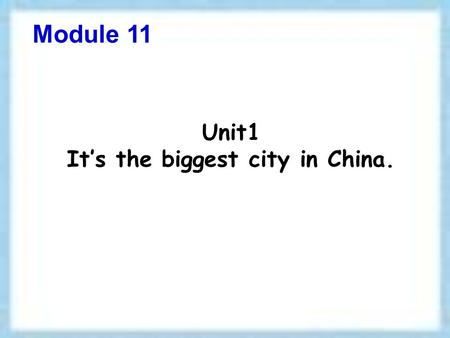 Unit1 It's the biggest city in China. Module 11 Billions of people !
