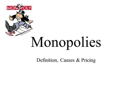Monopolies Definition, Causes & Pricing. Monopoly Market Characteristics One Seller Unique Product—no substitutes Difficult/Impossible to enter or leave.