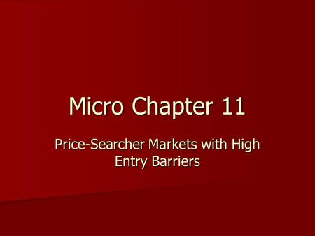 Micro Chapter 11 Price-Searcher Markets with High Entry Barriers.