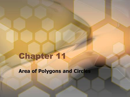 Chapter 11 Area of Polygons and Circles. Chapter 11 Objectives Calculate the sum of the interior angles of any polygon Calculate the area of any regular.