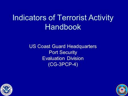 Indicators of Terrorist Activity Handbook US Coast Guard Headquarters Port Security Evaluation Division (CG-3PCP-4)