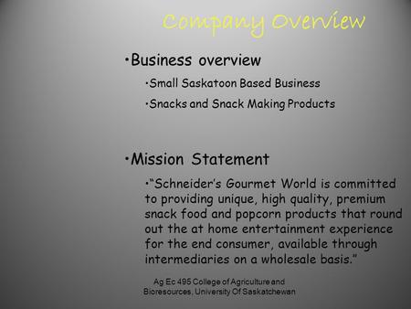 Ag Ec 495 College of Agriculture and Bioresources, University Of Saskatchewan Company Overview Business overview Small Saskatoon Based Business Snacks.