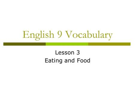 English 9 Vocabulary Lesson 3 Eating and Food. Vocabulary List 1) Bland 2) Culinary 3) Delectable 4) Devour 5) Edible 6) Epicure 7) Morsel 8) Pungent.