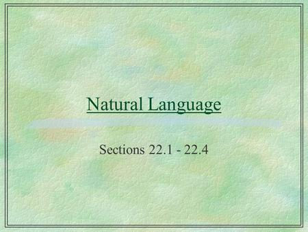 Natural Language Sections 22.1 - 22.4. What the Speaker Speaks §Intention l S wants H to believe P §Generation l S chooses the words, W to convey the.