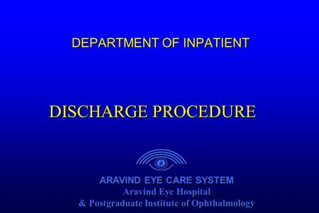 ARAVIND EYE CARE SYSTEM Aravind Eye Hospital & Postgraduate Institute of Ophthalmology ARAVIND EYE CARE SYSTEM Aravind Eye Hospital & Postgraduate Institute.
