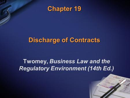 Chapter 19 Discharge of Contracts Twomey, Business Law and the Regulatory Environment (14th Ed.)