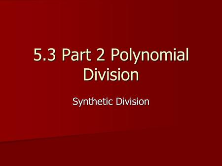 5.3 Part 2 Polynomial Division
